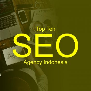 Top Ten SEO Agency Indonesia Right Now